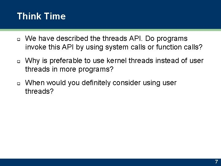 Think Time q q q We have described the threads API. Do programs invoke