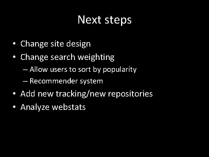 Next steps • Change site design • Change search weighting – Allow users to