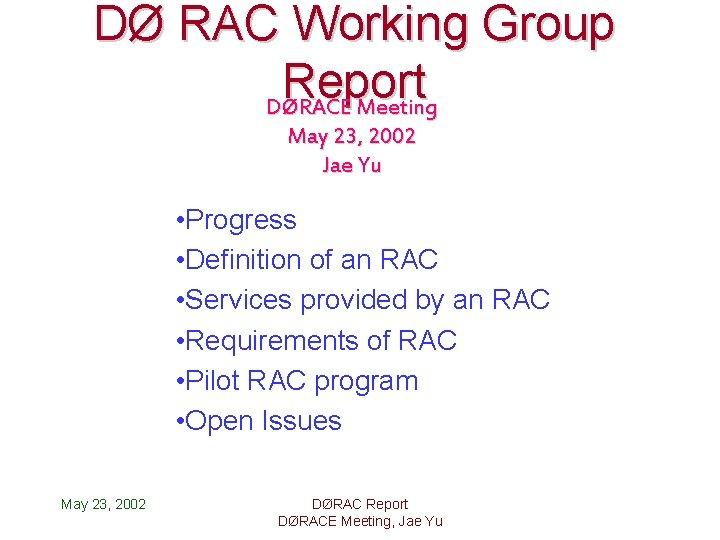 DØ RAC Working Group Report DØRACE Meeting May 23, 2002 Jae Yu • Progress