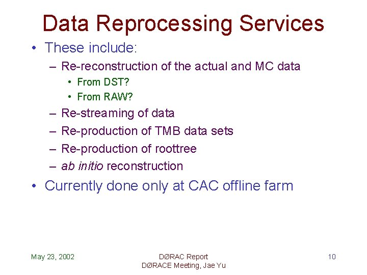 Data Reprocessing Services • These include: – Re-reconstruction of the actual and MC data
