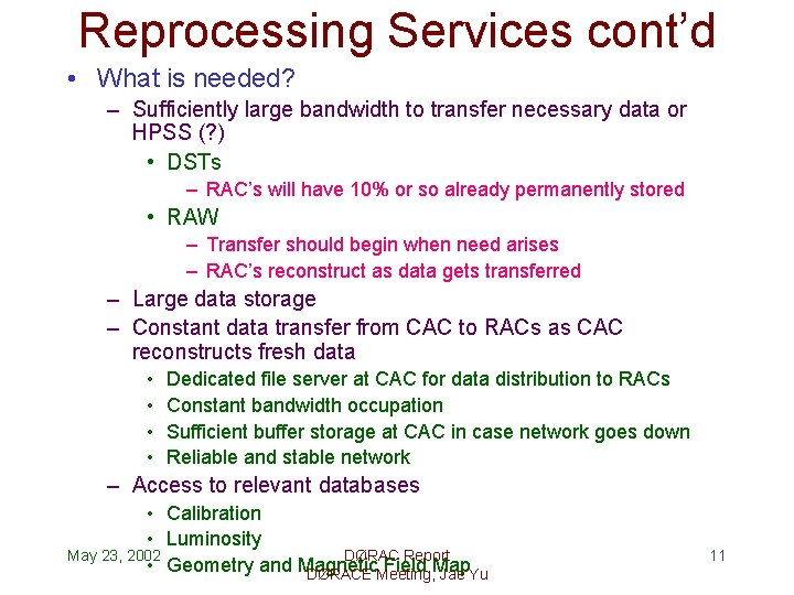 Reprocessing Services cont'd • What is needed? – Sufficiently large bandwidth to transfer necessary