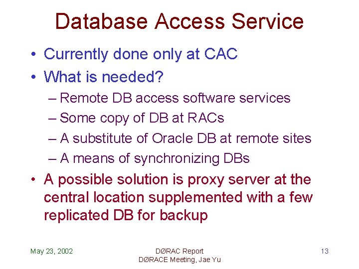 Database Access Service • Currently done only at CAC • What is needed? –