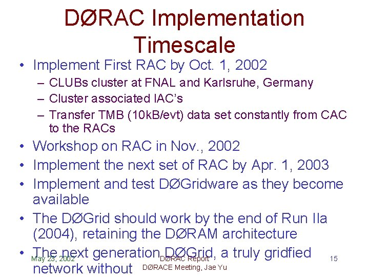 DØRAC Implementation Timescale • Implement First RAC by Oct. 1, 2002 – CLUBs cluster