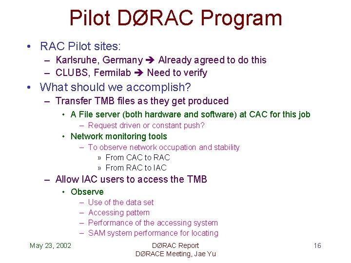 Pilot DØRAC Program • RAC Pilot sites: – Karlsruhe, Germany Already agreed to do