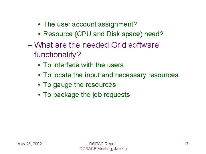 • The user account assignment? • Resource (CPU and Disk space) need? –