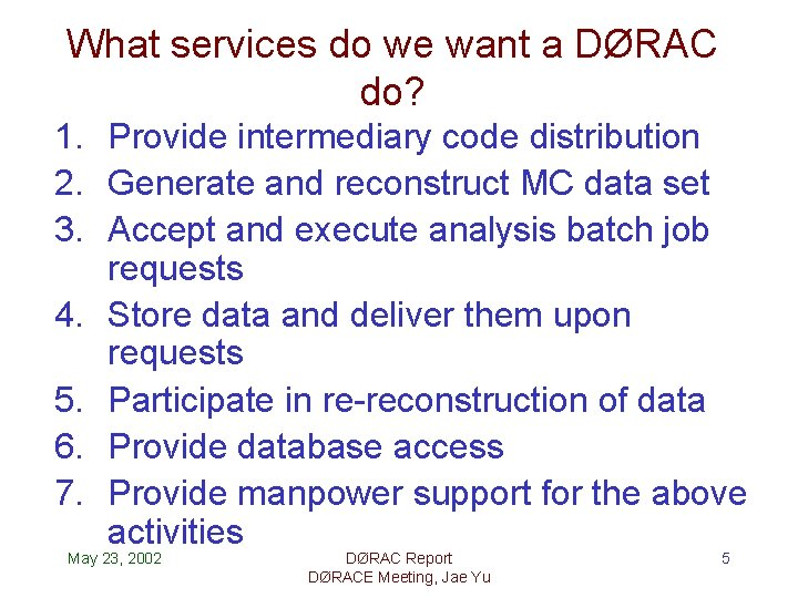 What services do we want a DØRAC do? 1. Provide intermediary code distribution 2.