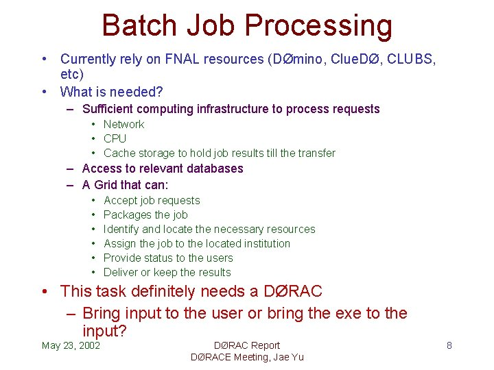 Batch Job Processing • Currently rely on FNAL resources (DØmino, Clue. DØ, CLUBS, etc)