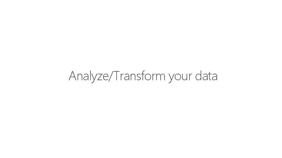 Feature Analyze/Transform your data