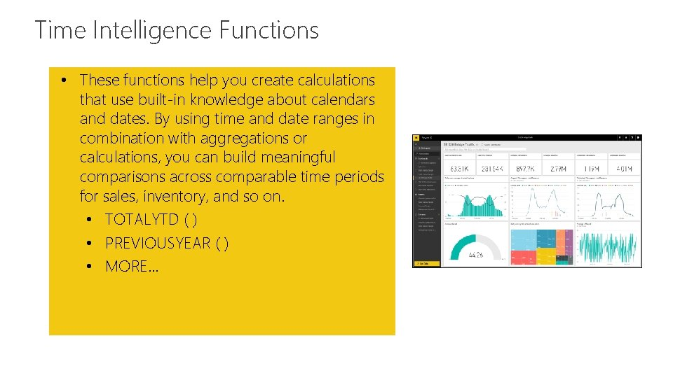 Time Intelligence Functions Feature • These functions help you create calculations that use built-in