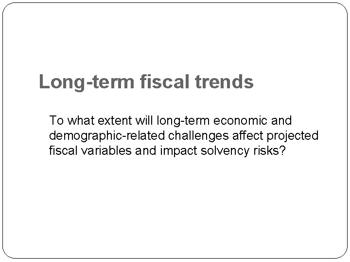Long-term fiscal trends To what extent will long-term economic and demographic-related challenges affect projected