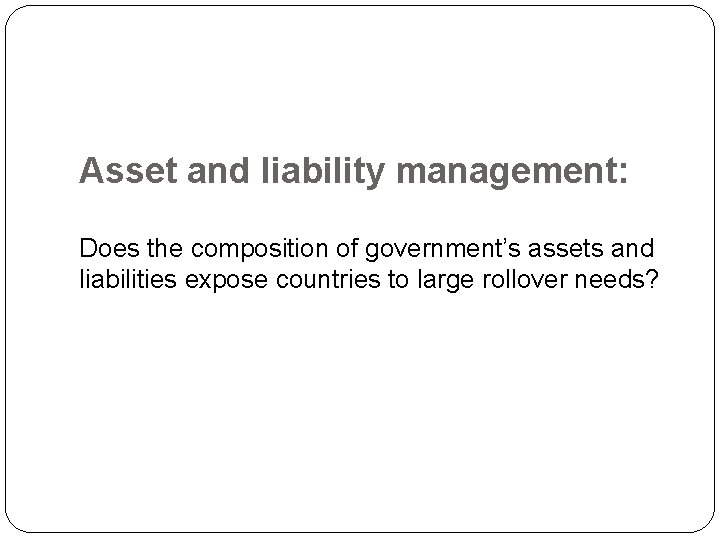 Asset and liability management: Does the composition of government's assets and liabilities expose countries