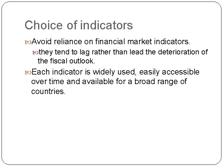 Choice of indicators Avoid reliance on financial market indicators. they tend to lag rather