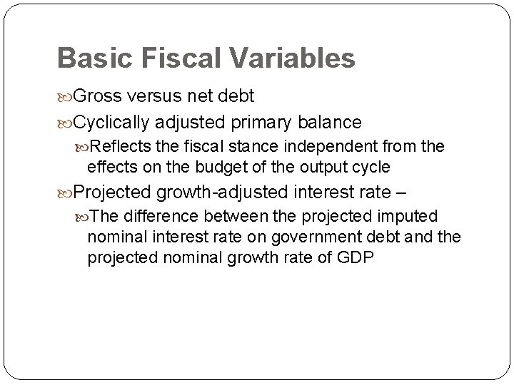 Basic Fiscal Variables Gross versus net debt Cyclically adjusted primary balance Reflects the fiscal