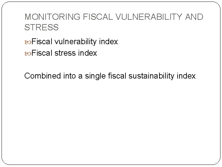 MONITORING FISCAL VULNERABILITY AND STRESS Fiscal vulnerability index Fiscal stress index Combined into a
