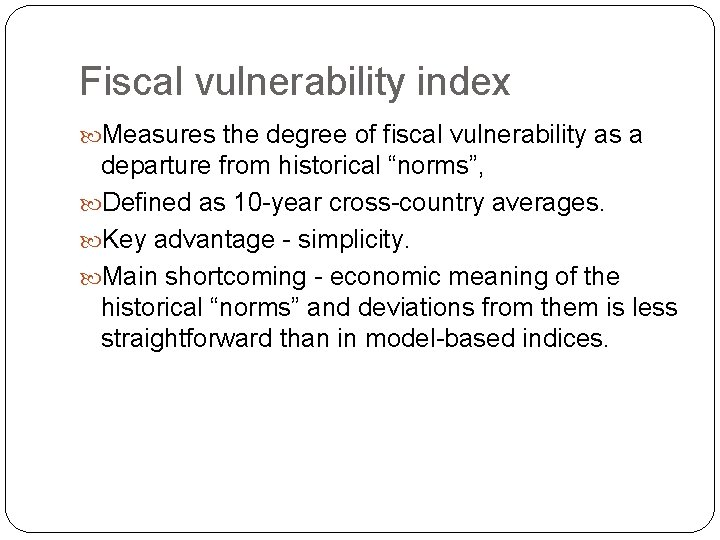 Fiscal vulnerability index Measures the degree of fiscal vulnerability as a departure from historical