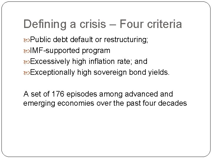 Defining a crisis – Four criteria Public debt default or restructuring; IMF-supported program Excessively