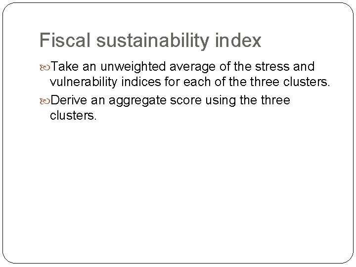 Fiscal sustainability index Take an unweighted average of the stress and vulnerability indices for