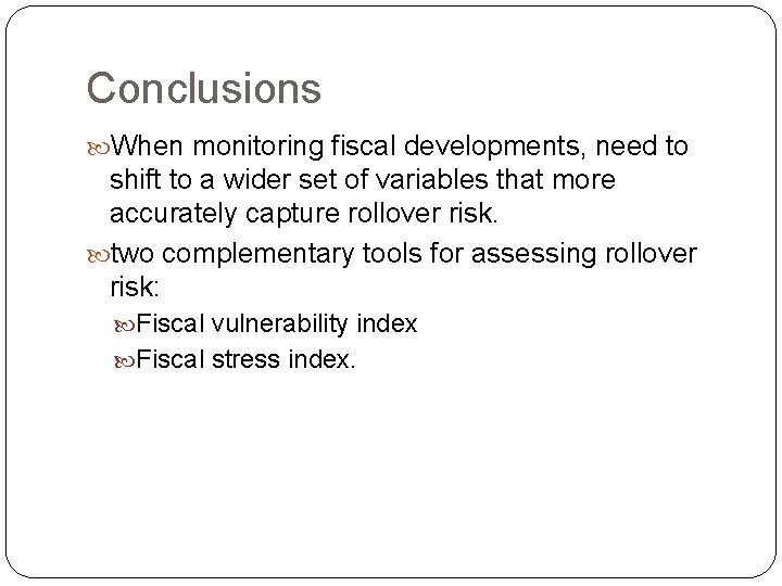 Conclusions When monitoring fiscal developments, need to shift to a wider set of variables