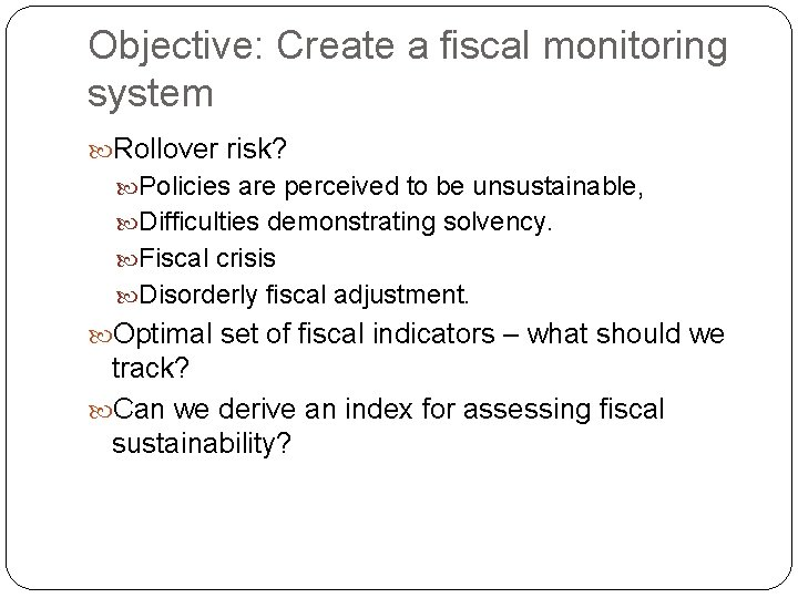 Objective: Create a fiscal monitoring system Rollover risk? Policies are perceived to be unsustainable,