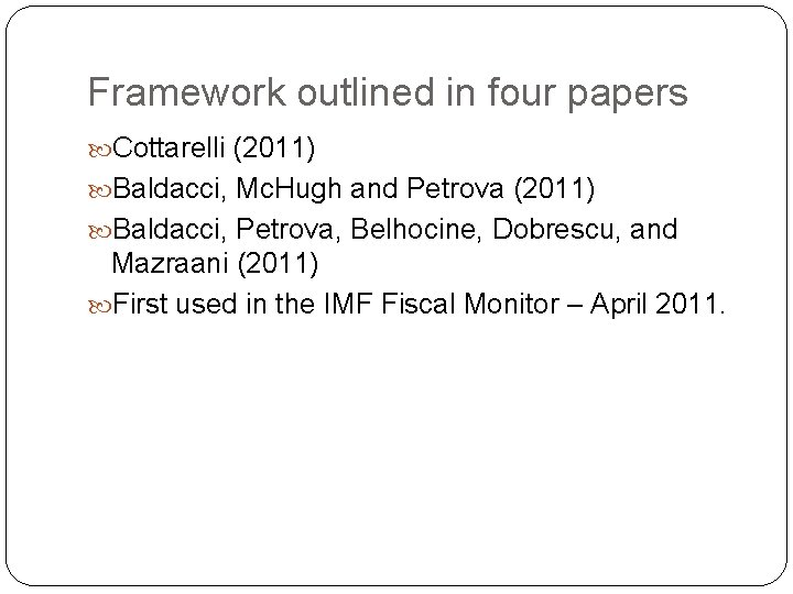 Framework outlined in four papers Cottarelli (2011) Baldacci, Mc. Hugh and Petrova (2011) Baldacci,