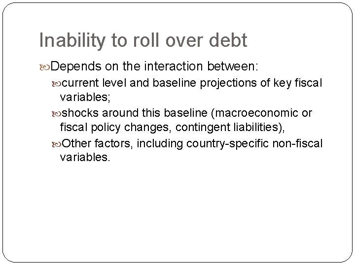 Inability to roll over debt Depends on the interaction between: current level and baseline