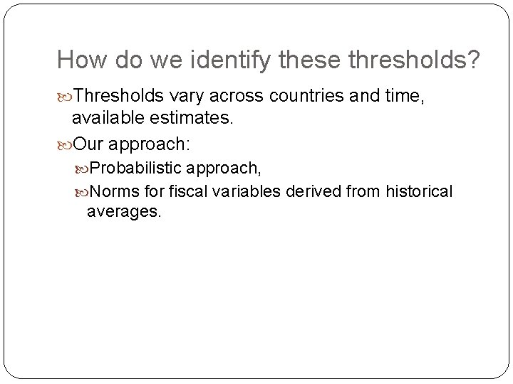 How do we identify these thresholds? Thresholds vary across countries and time, available estimates.