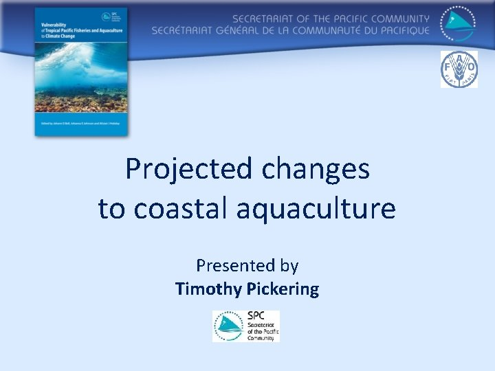 Projected changes to coastal aquaculture Presented by Timothy Pickering