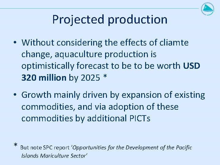 Projected production • Without considering the effects of cliamte change, aquaculture production is optimistically