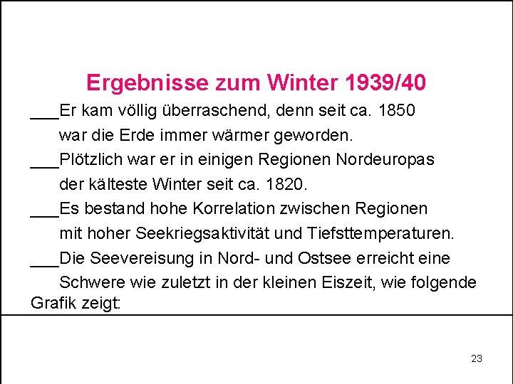 Ergebnisse zum Winter 1939/40 ___Er kam völlig überraschend, denn seit ca. 1850 war die