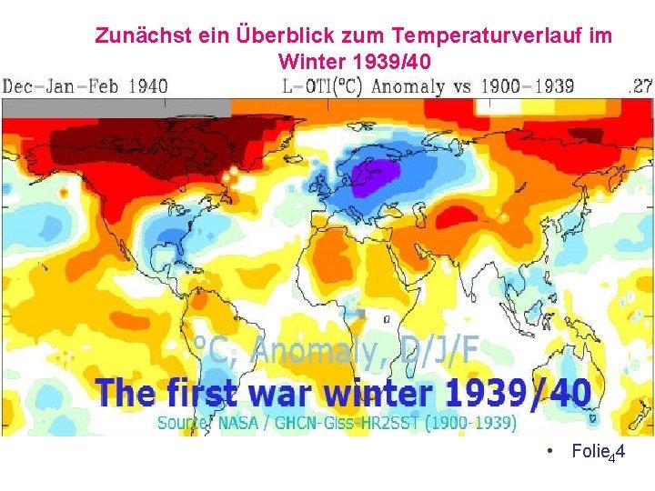 Zunächst ein Überblick zum Temperaturverlauf im Winter 1939/40 • Folie 4 4