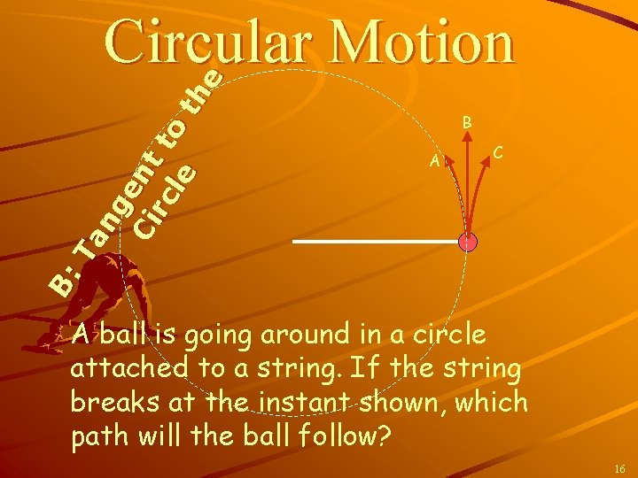 B: Ta ng e Ci nt rc to le th e Circular Motion B