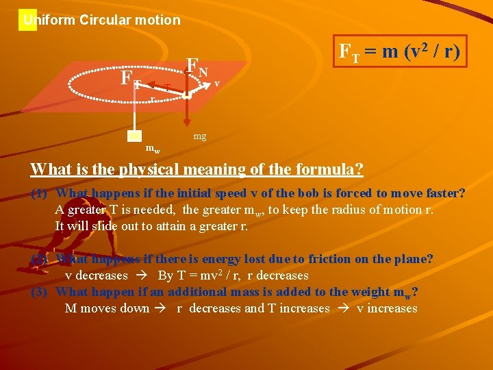 Uniform Circular motion FN FT r T FT = m (v 2 / r)