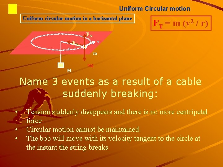 Uniform Circular motion Uniform circular motion in a horizontal plane FT = m (v