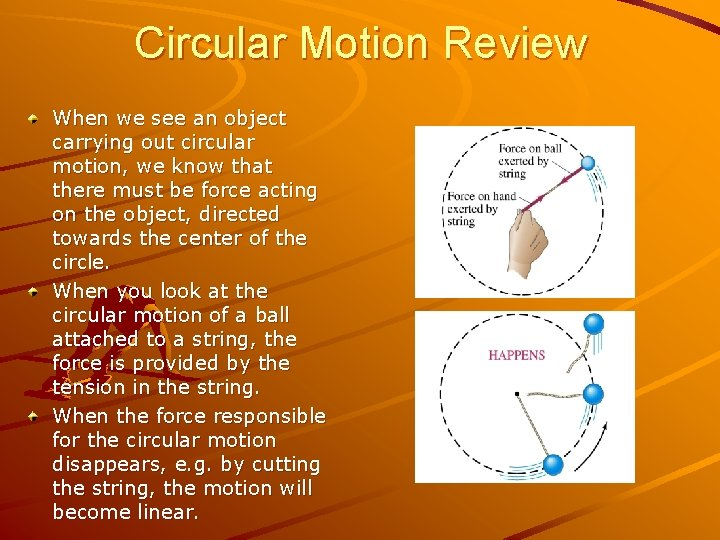 Circular Motion Review When we see an object carrying out circular motion, we know