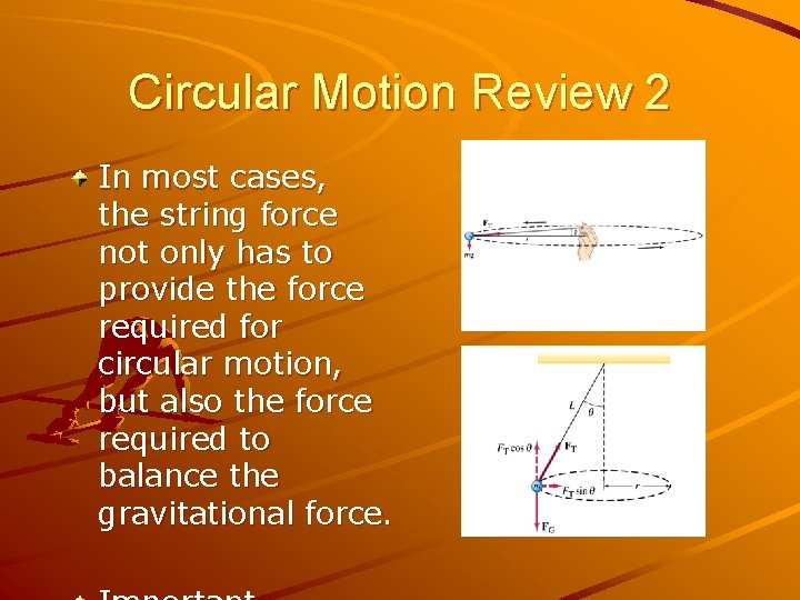 Circular Motion Review 2 In most cases, the string force not only has to