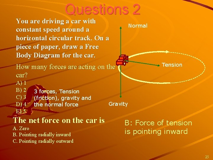 Questions 2 You are driving a car with constant speed around a horizontal circular