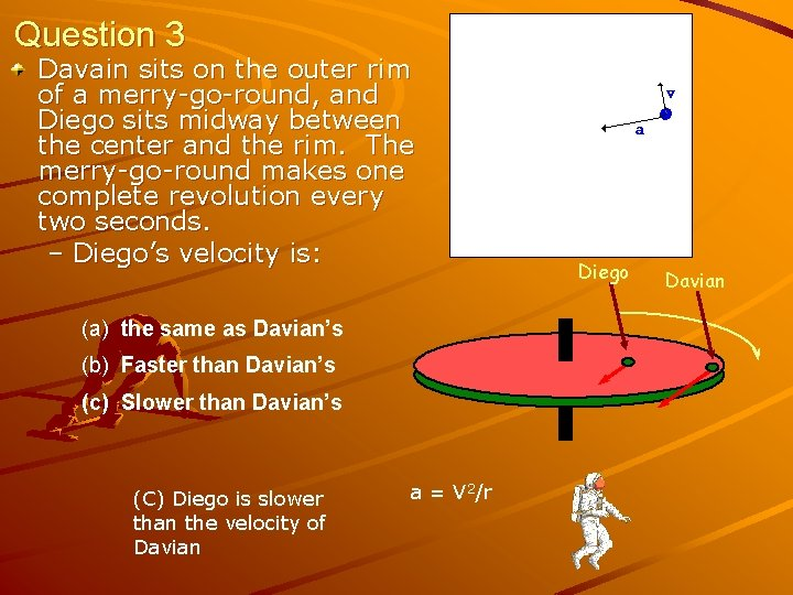 Question 3 Davain sits on the outer rim of a merry-go-round, and Diego sits