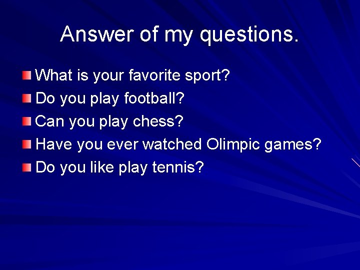 Answer of my questions. What is your favorite sport? Do you play football? Can