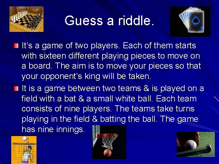 Guess a riddle. It's a game of two players. Each of them starts with