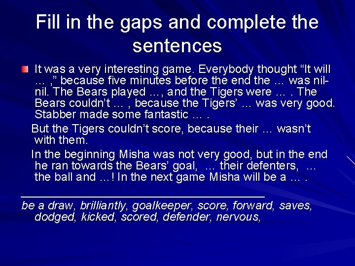 Fill in the gaps and complete the sentences It was a very interesting game.