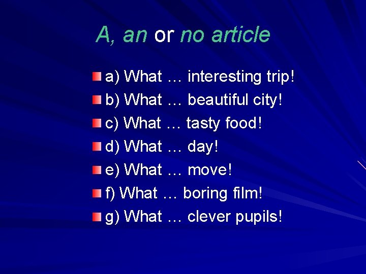 A, an or no article a) What … interesting trip! b) What … beautiful
