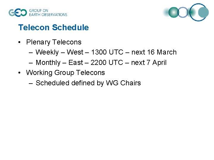 Telecon Schedule • Plenary Telecons – Weekly – West – 1300 UTC – next