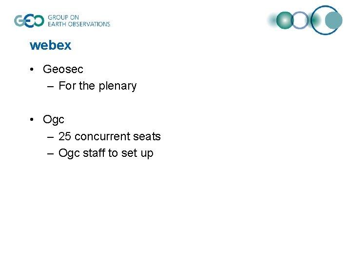webex • Geosec – For the plenary • Ogc – 25 concurrent seats –