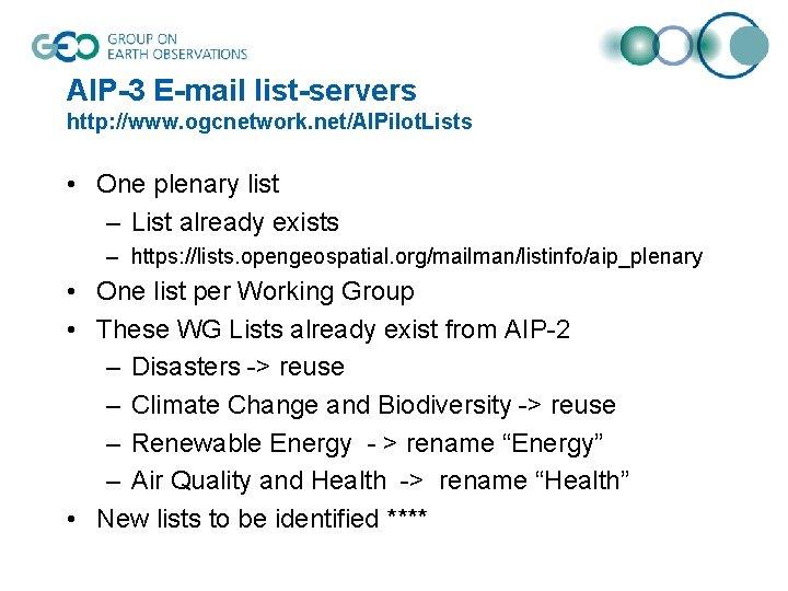 AIP-3 E-mail list-servers http: //www. ogcnetwork. net/AIPilot. Lists • One plenary list – List
