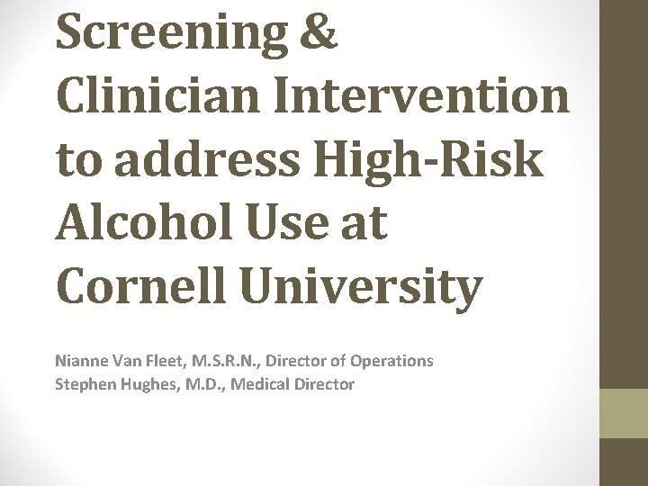 Screening & Clinician Intervention to address High-Risk Alcohol Use at Cornell University Nianne Van