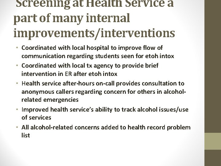 Screening at Health Service a part of many internal improvements/interventions • Coordinated with local