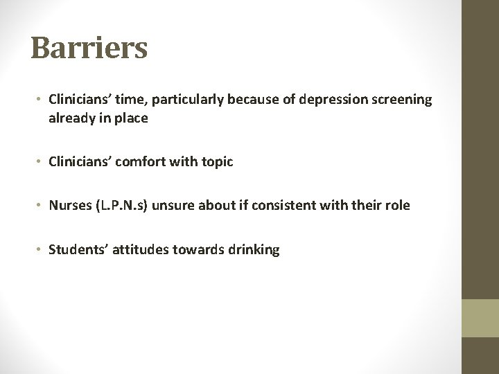 Barriers • Clinicians' time, particularly because of depression screening already in place • Clinicians'