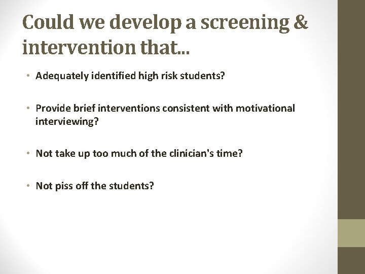 Could we develop a screening & intervention that. . . • Adequately identified high