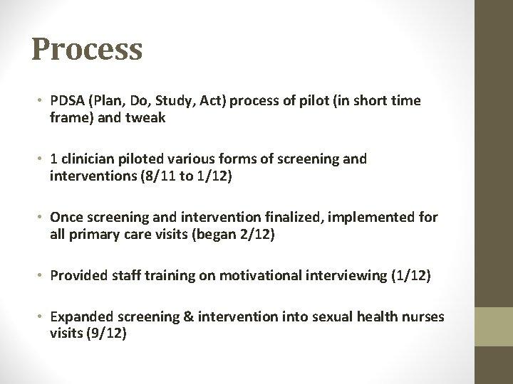 Process • PDSA (Plan, Do, Study, Act) process of pilot (in short time frame)