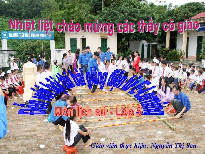 Giáo viên thực hiện: Nguyễn Thị Sen